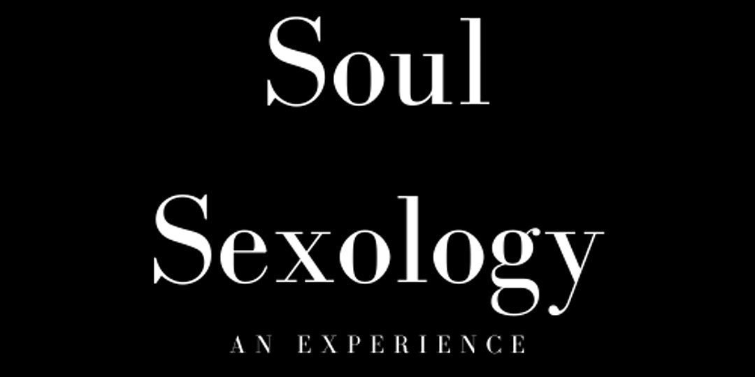 Soul Sexology: An Experience